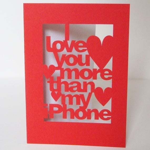 I Love You More Than My iPhone ($7)