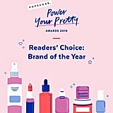 Don't forget to read up on the rest of our 2019 Power Your Pretty Awards winners — a curated list of beauty products tested by editors, chosen for YOU.