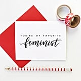 You're My Favorite Feminist Card ($5)