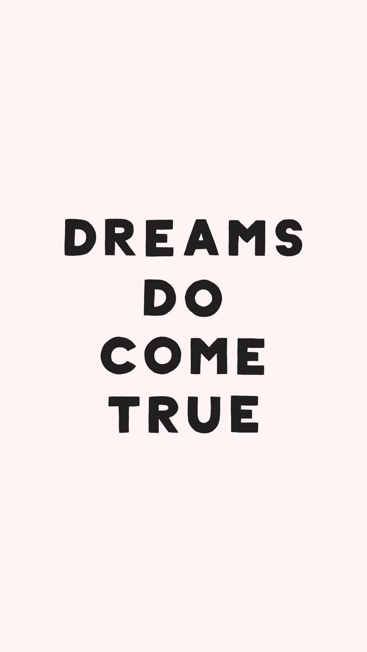 Dreams Do Come True | Cute iPhone 6 Wallpaper | POPSUGAR ...