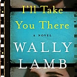I'll Take You There by Wally Lamb, Out Nov. 22
