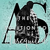 The Solution to Unrequited, Out July 11