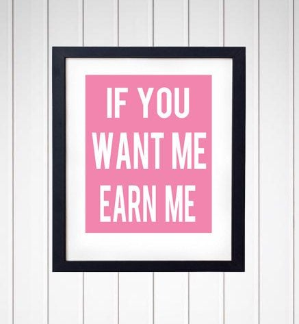 If You Want Me, Earn Me Print ($14)