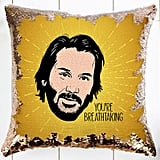 "Keanu Reeves Sequin Pillow on Etsy — ""You're Breathtaking"""