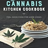 The Cannabis Kitchen Cookbook: Feel Good Food For Home Cooks by Robyn Griggs Lawrence