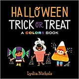 For Ages 0 to 2: Halloween Trick or Treat: A Colors Book