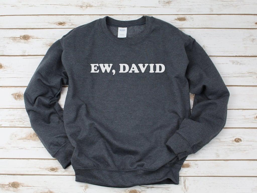 Ew, David Sweatshirt