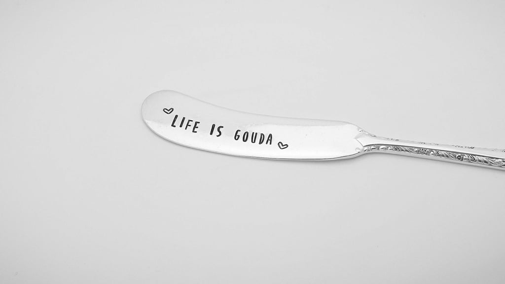 Life Is Gouda Spreader ($13)