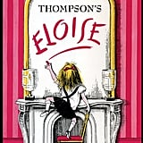 Eloise: A Book For Precocious Grown-Ups by Kay Thompson ($19) Eloise can tell you anything you want to know about the Plaza Hotel, and her confidence and spunk will inspire your children to be whoever they want to be.