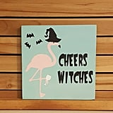 Cheers Witches Halloween Sign