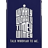 """Talk Whovian to Me"" case ($24)"