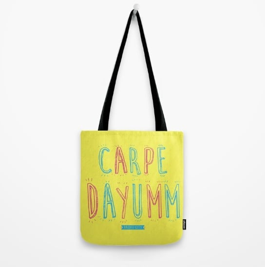 Carpe Dayumm! Tote Bag ($18)