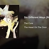 """Six Different Ways,"" The Cure"