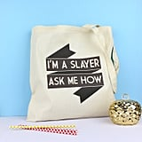 """I'm a Slayer, Ask Me How"" Tote ($13)"