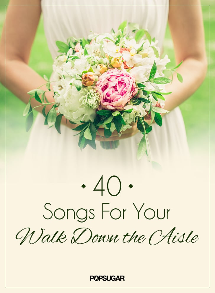 Songs You Can Walk Down The Aisle To At Your Wedding | POPSUGAR ...