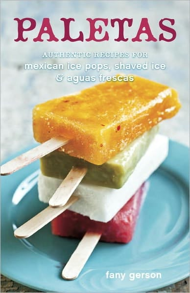 Fany Gerson of La Newyorkina has been dishing out homemade popsicles at markets all over NYC. In Paletas, she shares her authentic recipes for delectable, Mexican frozen treats.  Can't Wait to Taste: Paletas de Crema y Cereza Con Tequila (Sour Cream, Cherry, and Tequila Ice Pops)