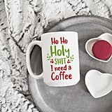 Ho Ho Holy Sh*t I Need a Coffee Mug