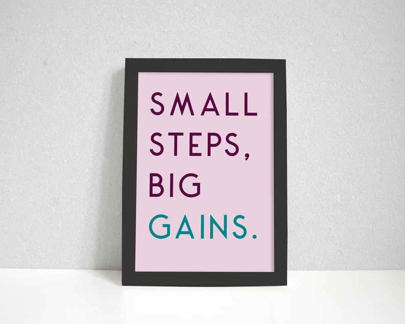 Small Steps Big Gains