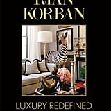 """Looking to gift someone with a new home or new apartment, or your holiday host/hostess? I love a chic coffee table book for anyone who loves the arts or design and this one is very inspiring. And it looks great too!""   Ryan Korban: Luxury Redefined ($29)"