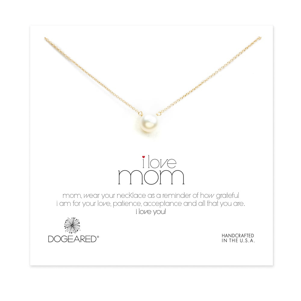 Make it literal with Dogeared's I Love Mom Pearl Necklace ($48).