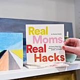 """Real Moms, Real Hacks"" is the new fun-size book featuring over 100 tips and tricks that will make every moms life easier.  Chatbooks ($10)"