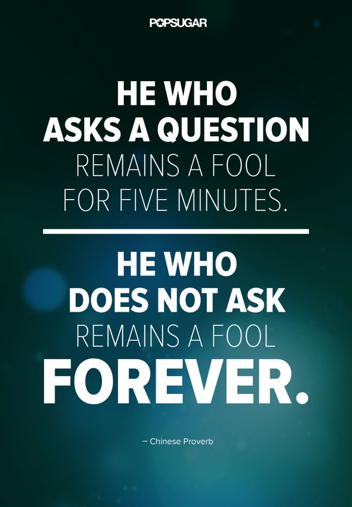 Don T Be Afraid To Ask Questions 39 Inspirational Quotes That Will