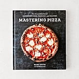 Mastering Pizza: The Art and Practice of Handmade Pizza