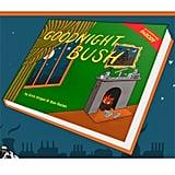Goodnight Bush ($10)