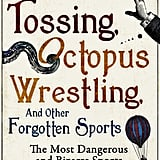Fox Tossing, Octopus Wrestling, and Other Forgotten Sports