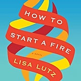 How to Start a Fire by Lisa Lutz