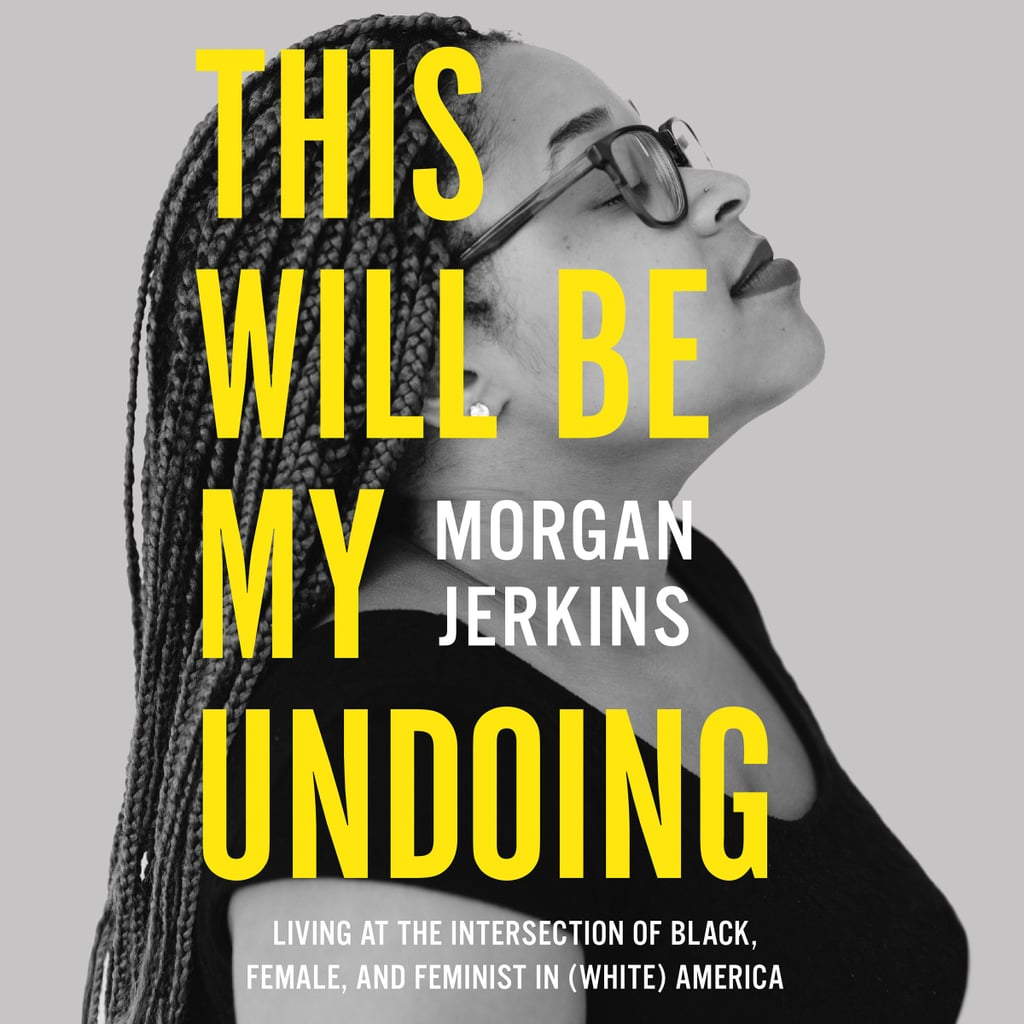 This Will Be My Undoing By Morgan Jerkins Most Popular Books For