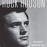 All That Heaven Allows: A Biography of Rock Hudson by Mark Griffin