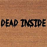 """""""Dead Inside"""" Mat"""