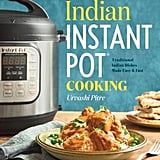 Indian Instant Pot: Traditional Indian Dishes Made Easy and Fast