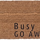Busy AF Go Away Doormat ($35)