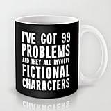 99 Problems Mug ($12)
