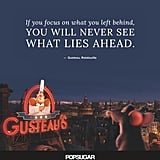 """If you focus on what you left behind, you will never see what lies ahead."" — Gusteau, Ratatouille"