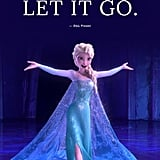 """Let it go."" — Elsa, Frozen"