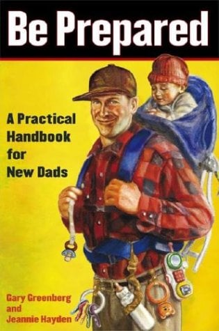 Be Prepared: A Practical Handbook for New Dads ($9)