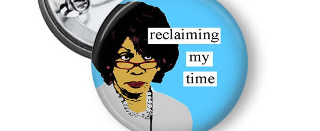 """Maxine Waters """"Reclaiming My Time"""" Pin"""