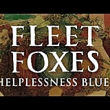 """Helplessness Blues"" by Fleet Foxes"