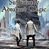 Sufficiently Advanced Magic (Arcane Ascension, Book 1)