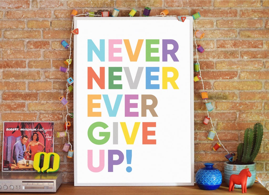 Never Ever Give Up Inspirational Print