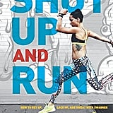 Shut Up and Run by Robin Arzon