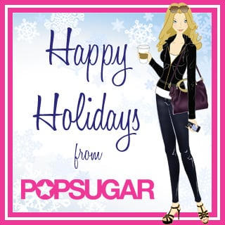 Happy Holidays From PopSugar!
