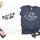Friends Bride and Bridal Party Crew Shirts