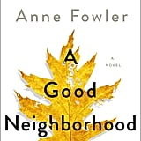 A Good Neighborhood by Therese Anne Fowler