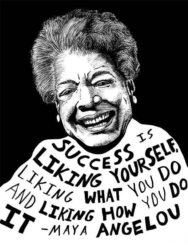 """Poet Maya Angelou's face and words are depicted in this print that reads, """"Success is liking yourself, liking what you do and liking how you do it"""" ($15)."""