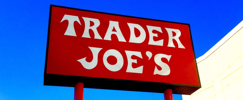 13 Things That Prove Trader Joe's Is the Greatest Grocery Store of All Time