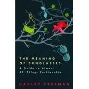 Fab Read: Hadley Freeman's The Meaning of Sunglasses
